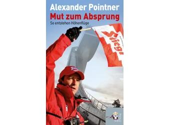 Alexander Pointner: Mut zum Absprung. So entstehen Höhenflüge